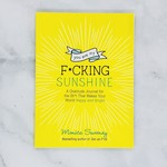 YOU ARE MY F*CKING SUNSHINE A Gratitude Journal for the Sh*t That Makes  Your World Happy and Brigh