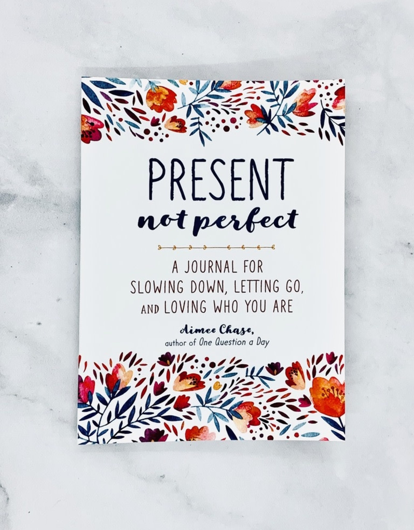 Present, Not Perfect A Journal for Slowing Down, Letting Go, and Loving Who You Are