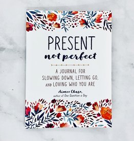 Present, Not Perfect A Journal for Slowing Down, Letting Go, adn Loving Who You Are