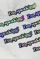 I'm Speaking Holo Sticker