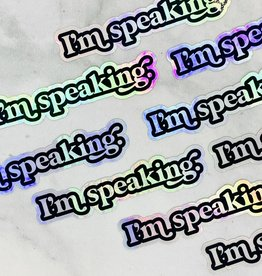 I'm Speaking Holo Sticker