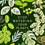 "Little Low Studio Stop Watering Your Plants 11""x14"" Print"
