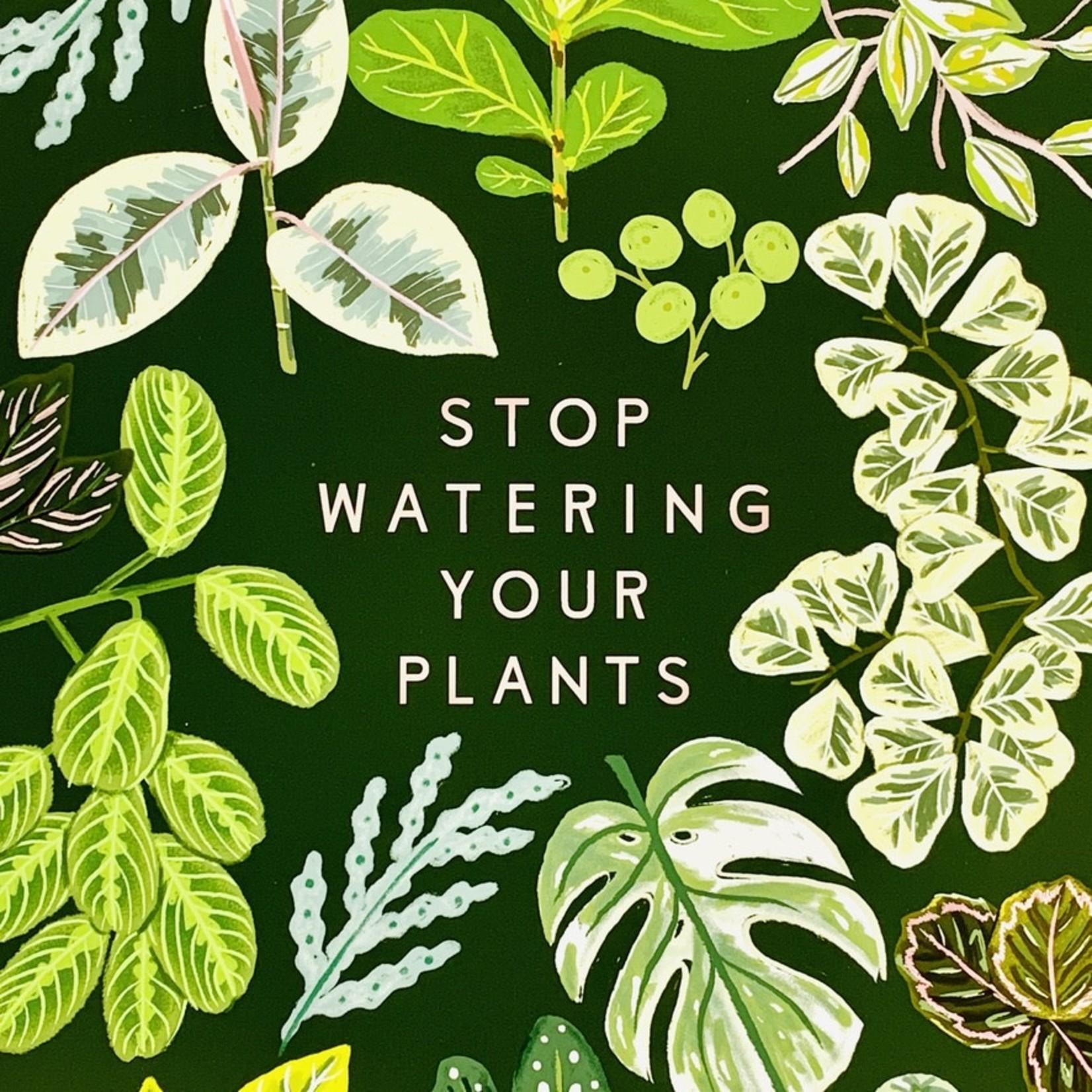 """Little Low Studio Stop Watering Your Plants 11""""x14"""" Print"""