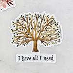 I Have All I Need Sticker