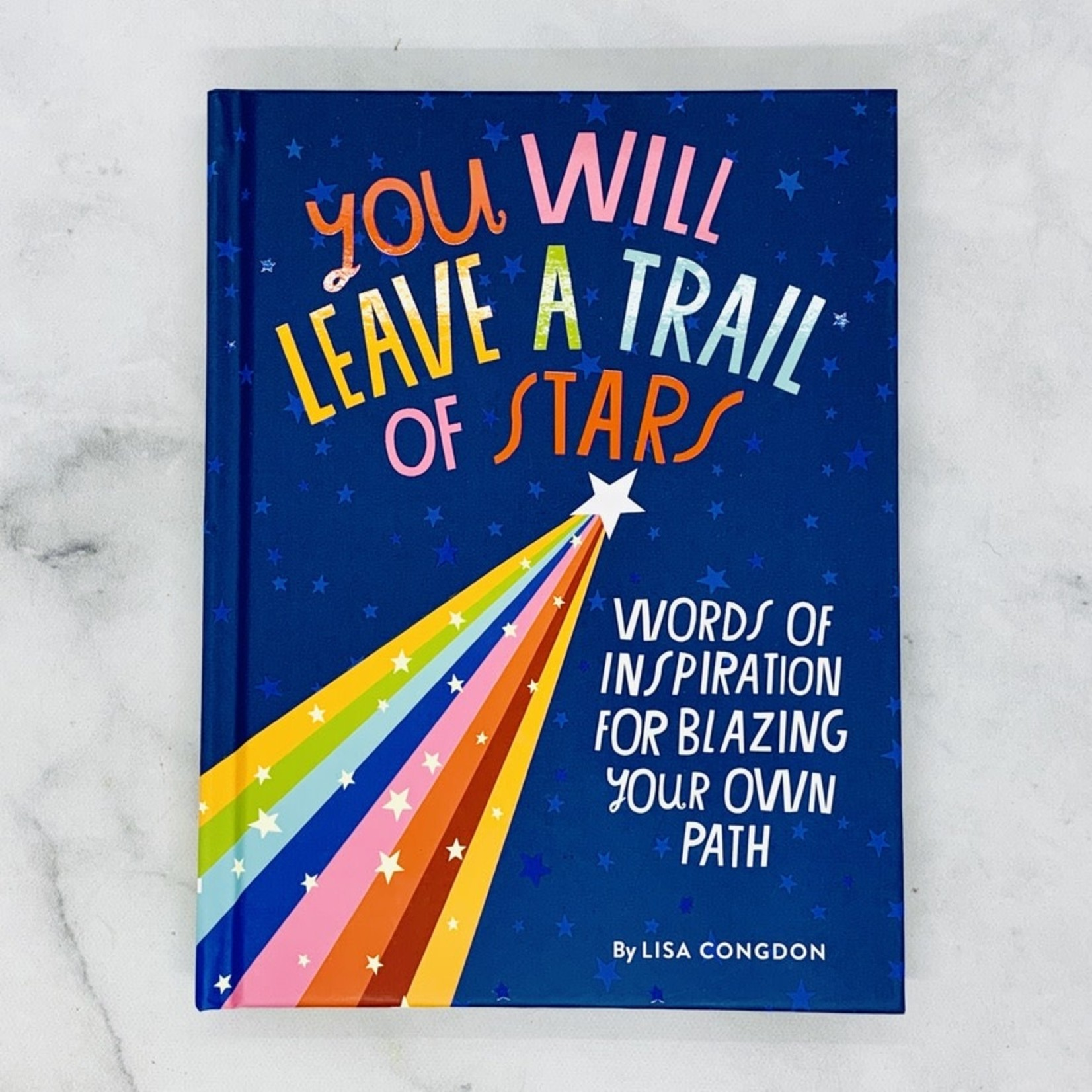You Will Leave a Trail of Stars Words of Inspiration for Blazing Your Own Path
