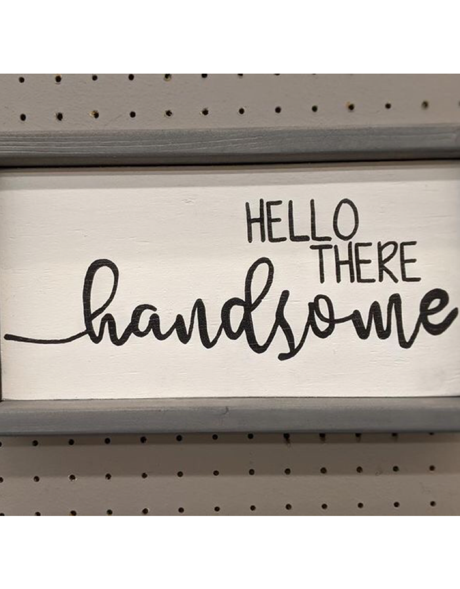 Mountain Momma Home Design Signs MMHD Hello There Handsome - Grey