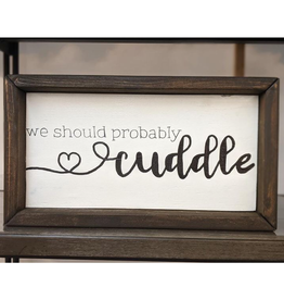 Mountain Momma Home Design Signs MMHD We Should Probably Cuddle - Chocolate