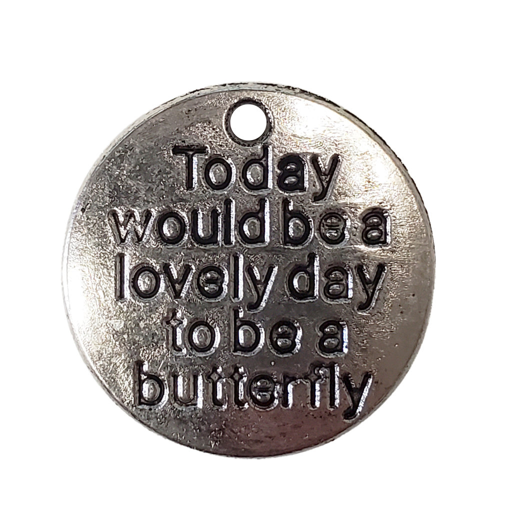 Round Today would be a lovely day to be a butterfly Charm 20mm