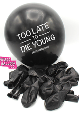 "Badass Balloons ""Too Late to Die Young"" 12"" Latex Singles"