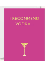 Just Because - I recommend Vodka