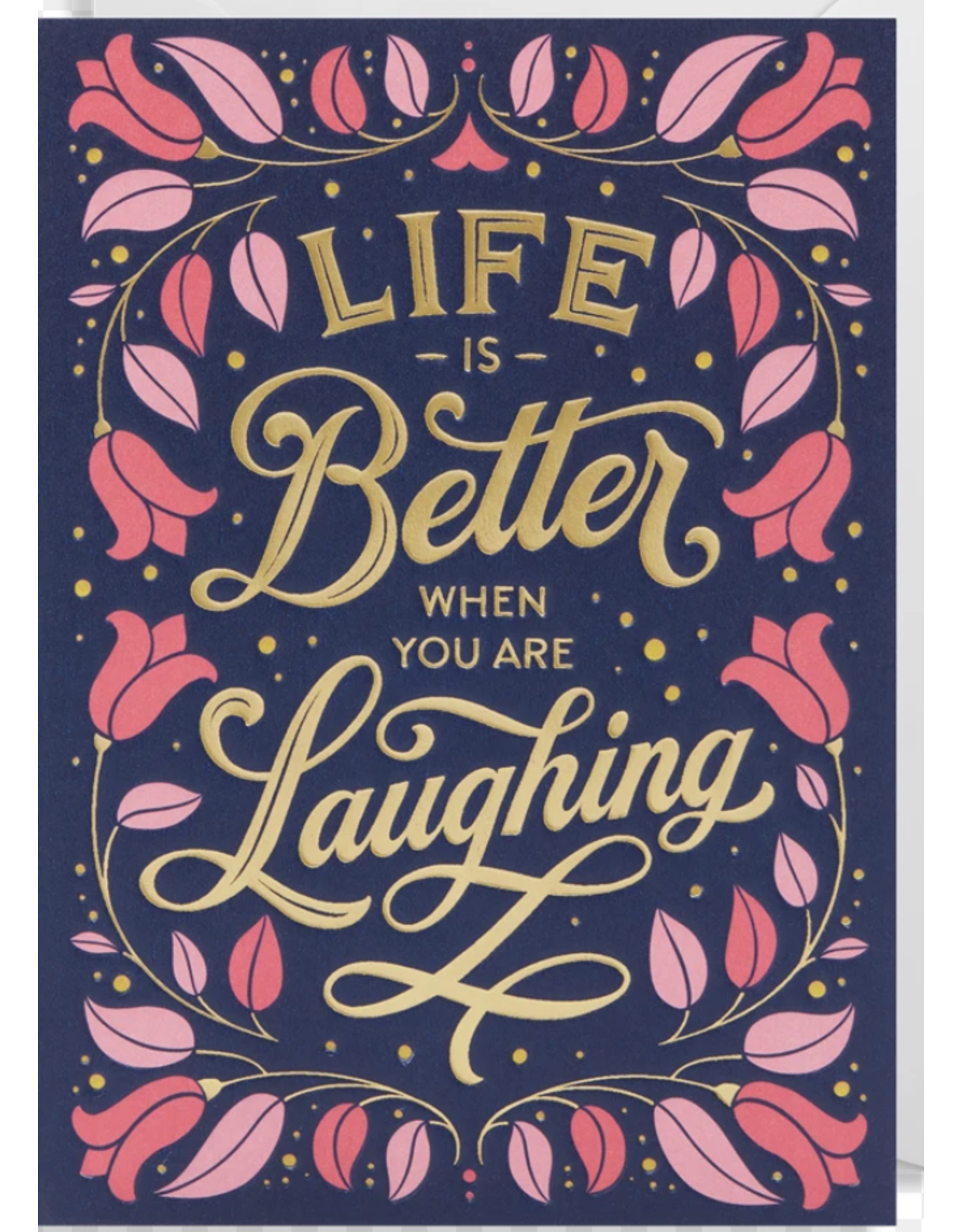 Just Because - Life is Better When you are Laughing