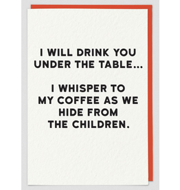 Just Because - I Will Drink You Under the Table