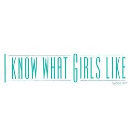 I KNOW WHAT GIRLS LIKE STICKER