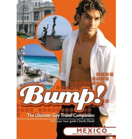 BUMP! THE ULTIMATE GAY TRAVEL COMPANION: MEXICO