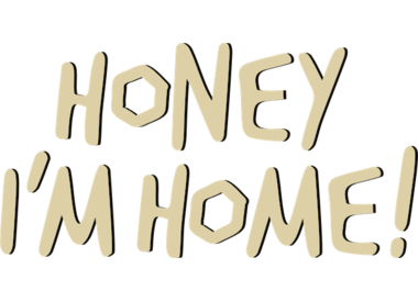 Honey I'm Home