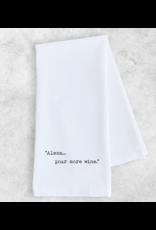 Dev D + Co. Dev D + Co. Alexa...Pour More Wine- Tea Towel