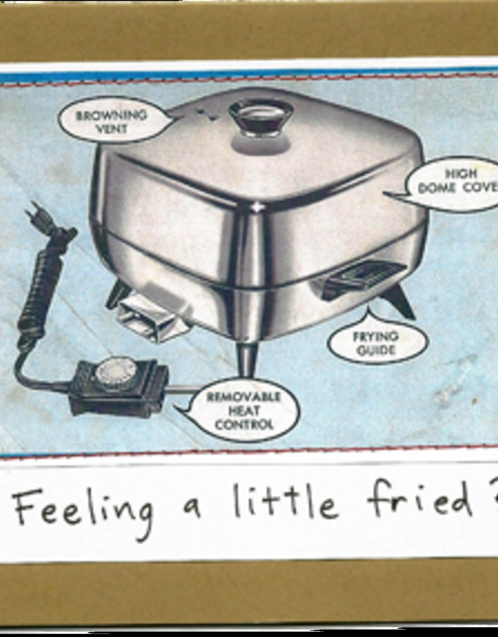 CARD-HUMOR, FEELING A BIT FRIED