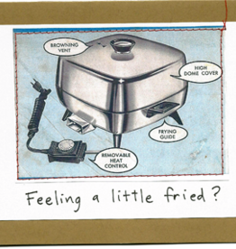 CARD-HUMOR, FEELING A BIT FRIED