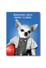 """CARD-HUMOR """"MOMMY DRINKS CHIHUAHUA"""""""