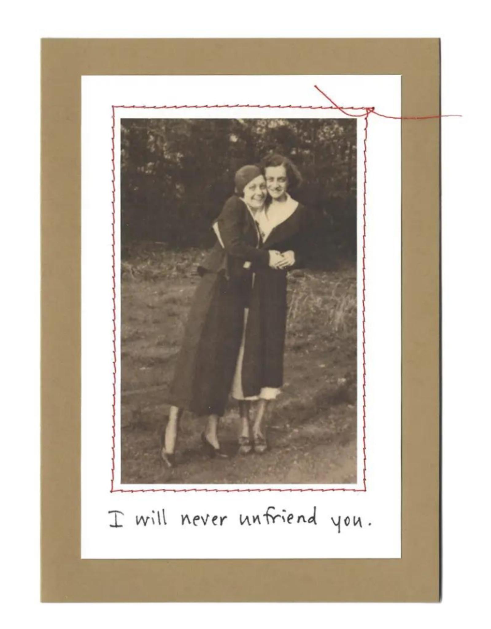 "Faire/Visual Treats CARD-HUMOR ""I'LL NEVER UNFRIEND YOU/WOMEN"""