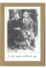 "Faire/Visual Treats CARD-HUMOR "" I'LL NEVER UNFRIEND YOU/BOYS"""