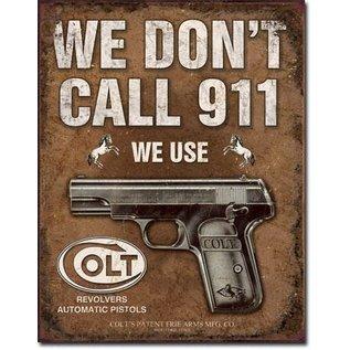 """Novelty  Metal Tin Sign 12.5""""Wx16""""H COLT - We Don't Dial 911 Novelty Tin Sign"""