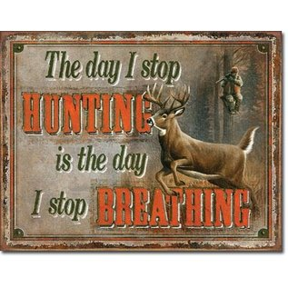 """Novelty  Metal Tin Sign 12.5""""Wx16""""H Stop Hunting - Stop Breathing Novelty Tin Sign"""
