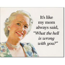 """www.RocketFizzLancasterCA.com It's Like my Mom always Said """" What the Hell is Wrong with You """" Novelty Tin Sign"""