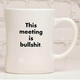 Meriwether This Meeting  is Bullshit Mug