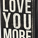 Primitives By Kathy LOVE YOU MORE SIGN