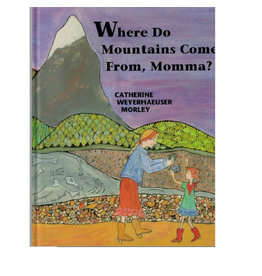 Where do Mountains Come From, Momma?