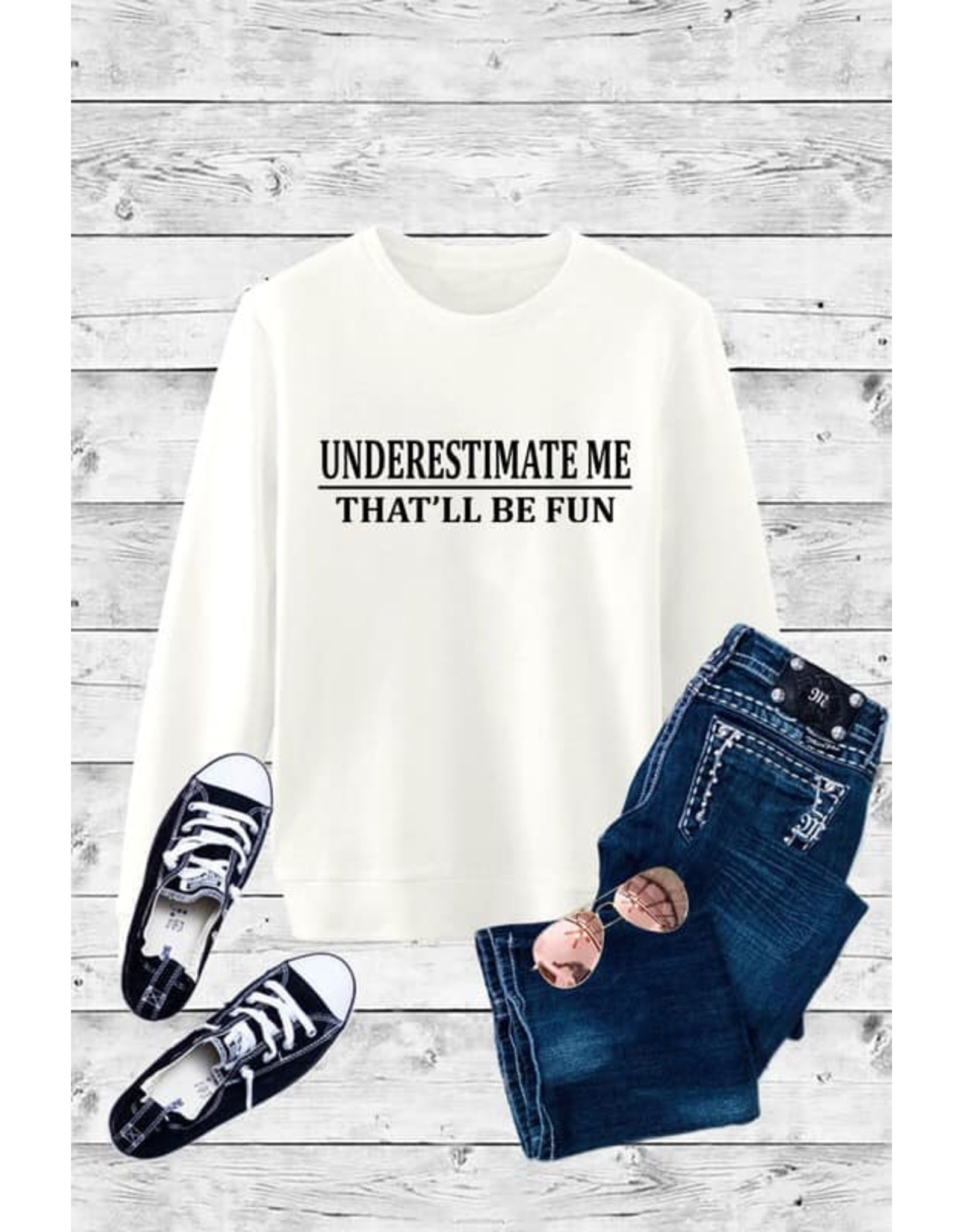 Underestimate Me That Will Be Fun Sweater