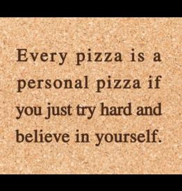Cork Coaster, Personal Pizza