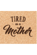 Cork Coaster, Tired as a Mother