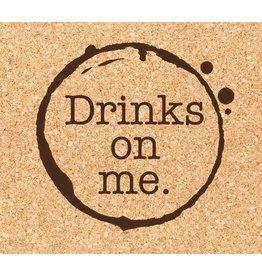 Cork Coaster, Drinks On Me