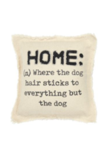 Mud Pie Washed Canvas Pillow, Home: Where the dog hair