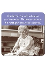 Shannon Martin Shannon Martin Coaster, It's Never Too Late to be What You Want to be...