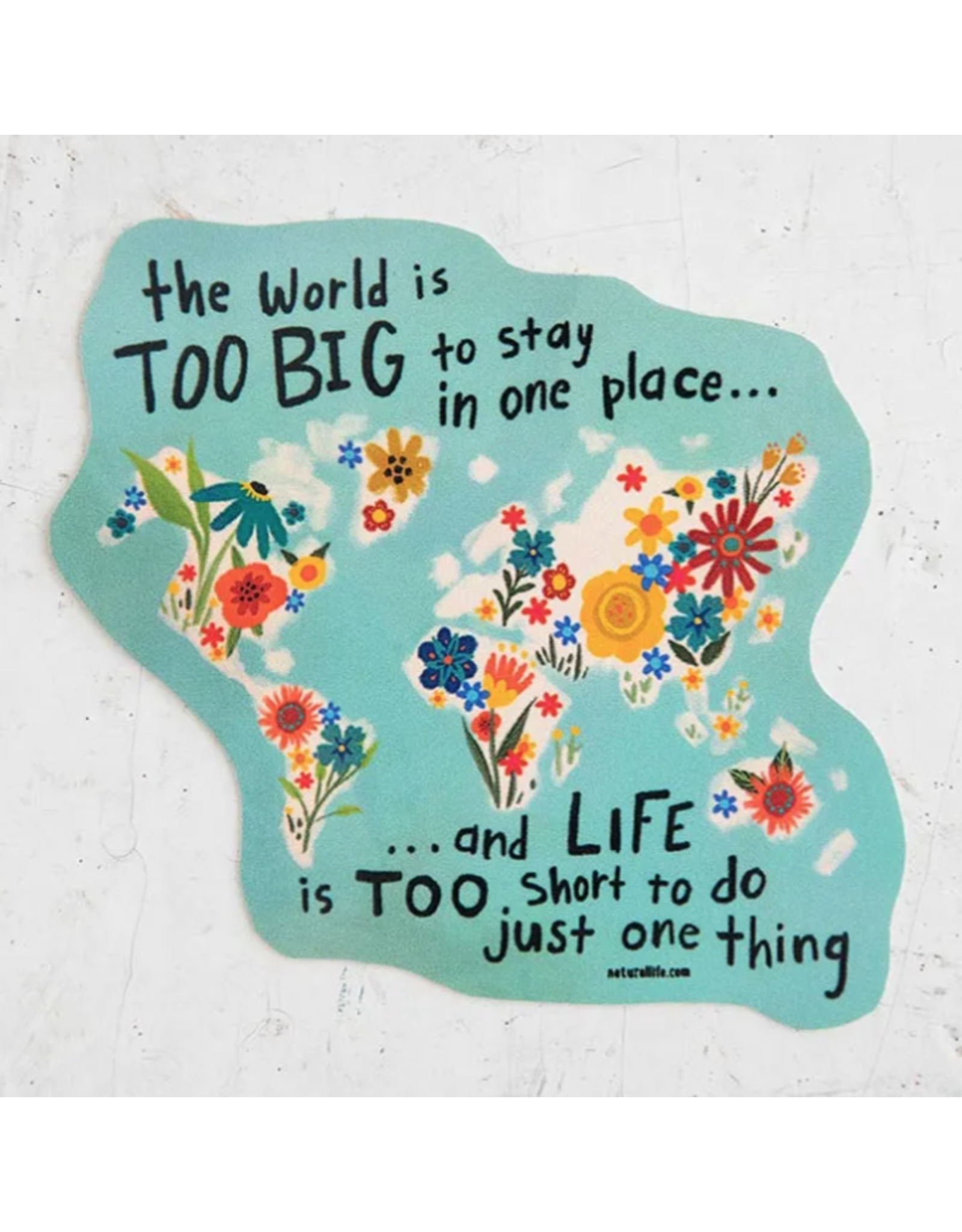 Natural LIfe Vinyl Sticker, The World is TOO BIG