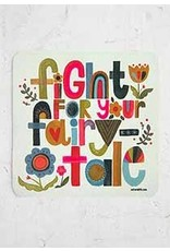 Natural LIfe Vinyl Sticker, Fight for Your Fairytale