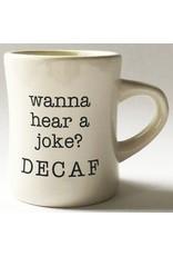Mug, Wanna Hear A Joke? Decaf