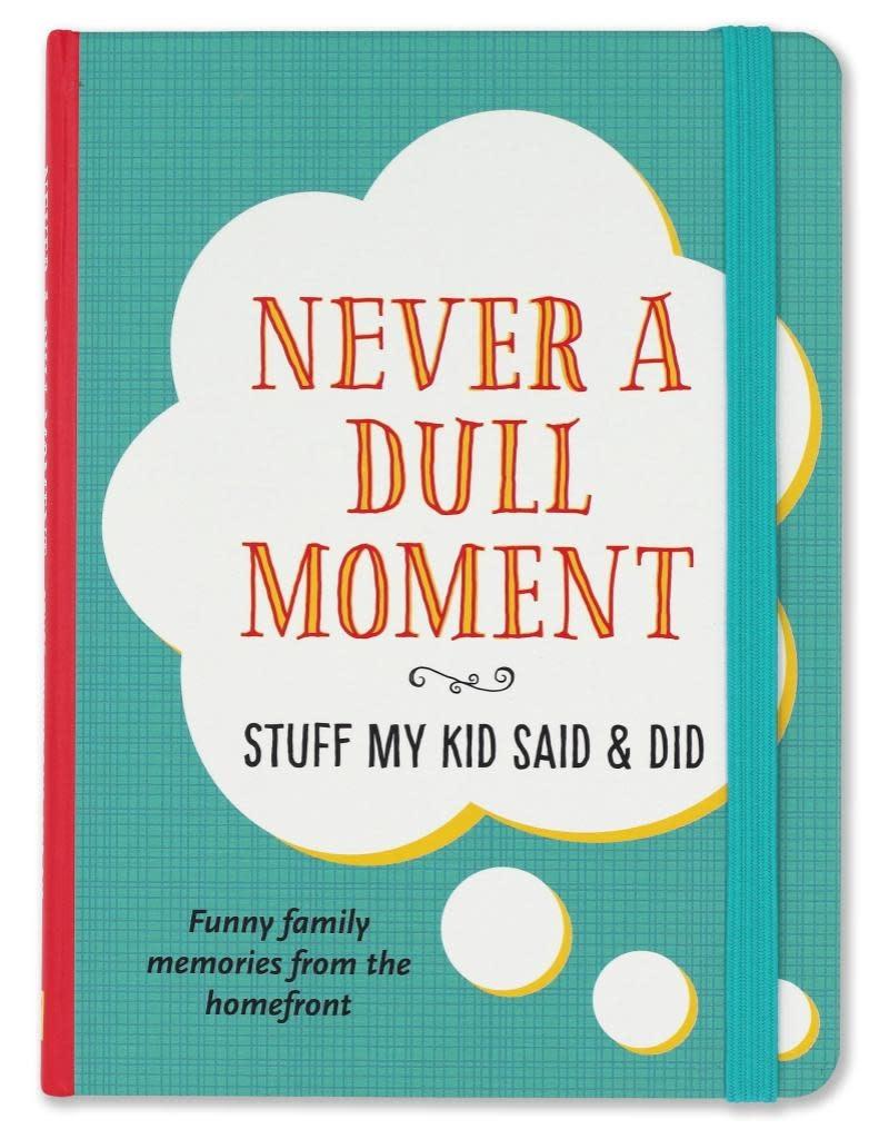 Peter Pauper Never a Dull Moment: Stuff My Kid Said & Did