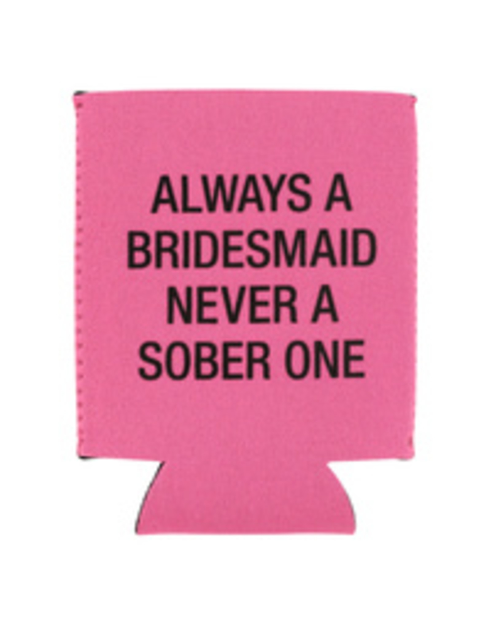 Lyla's: Clothing, Decor & More Always A Bridesmaid Koozie