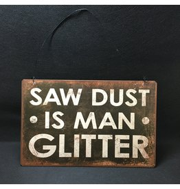 Lyla's: Clothing, Decor & More Saw Dust is Man Glitter Sign