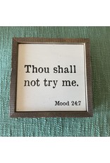 """Pomp & Prose """"Thou Shall Not Try Me"""" Wood Sign PPT"""