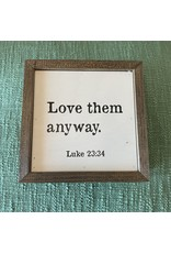 "Pomp & Prose ""Love Them Anyway"" Wood Sign PPT"