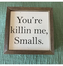 "Pomp & Prose ""You're Killing Me Smalls"" Wood Sign PPT"