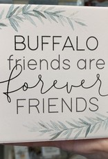 P graham dunn BUFFALO FRIENDS ARE FOREVER FRIENDS STONE COASTER