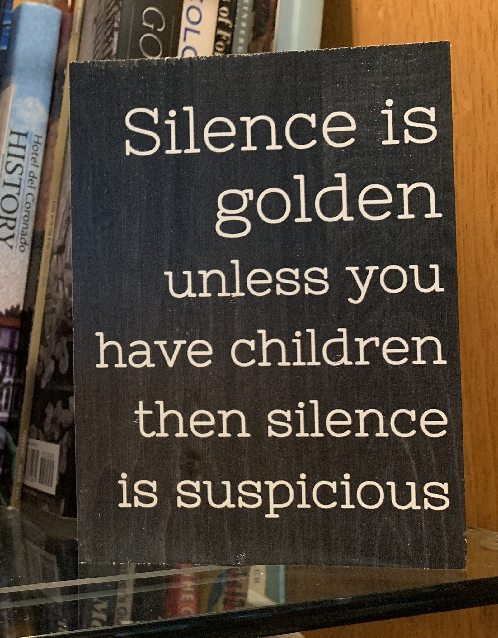 P graham dunn Silence is golden unless you have children then silence is suspicious