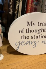 P graham dunn My Train of Thought Left The Station...Years Ago Quote Block Sign