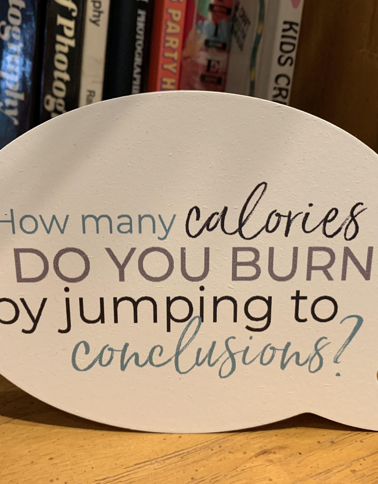 P graham dunn How Many Calories Do You Burn By Jumping To Conclusions Quote Block Sign